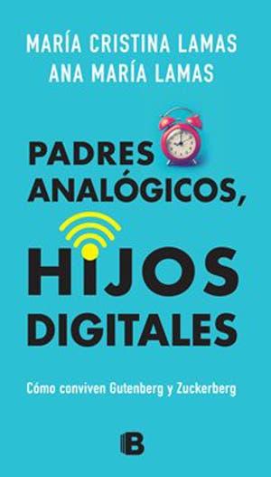 Padres analógicos, hijos digitales. Ediciones B.