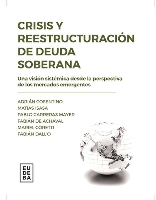 Crisis y reestructuración de deuda soberana (Eudeba), el libro que tiene entre sus autores a Adrián Cosentino.
