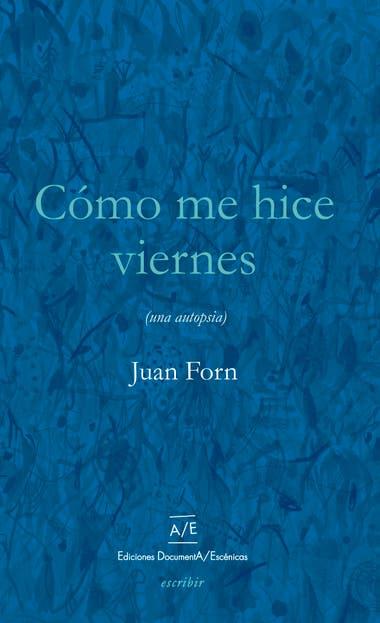 Portada del nuevo libro de Juan Forn, editado en la ciudad de Córdoba, donde el autor repasa etapas de su formación como lector